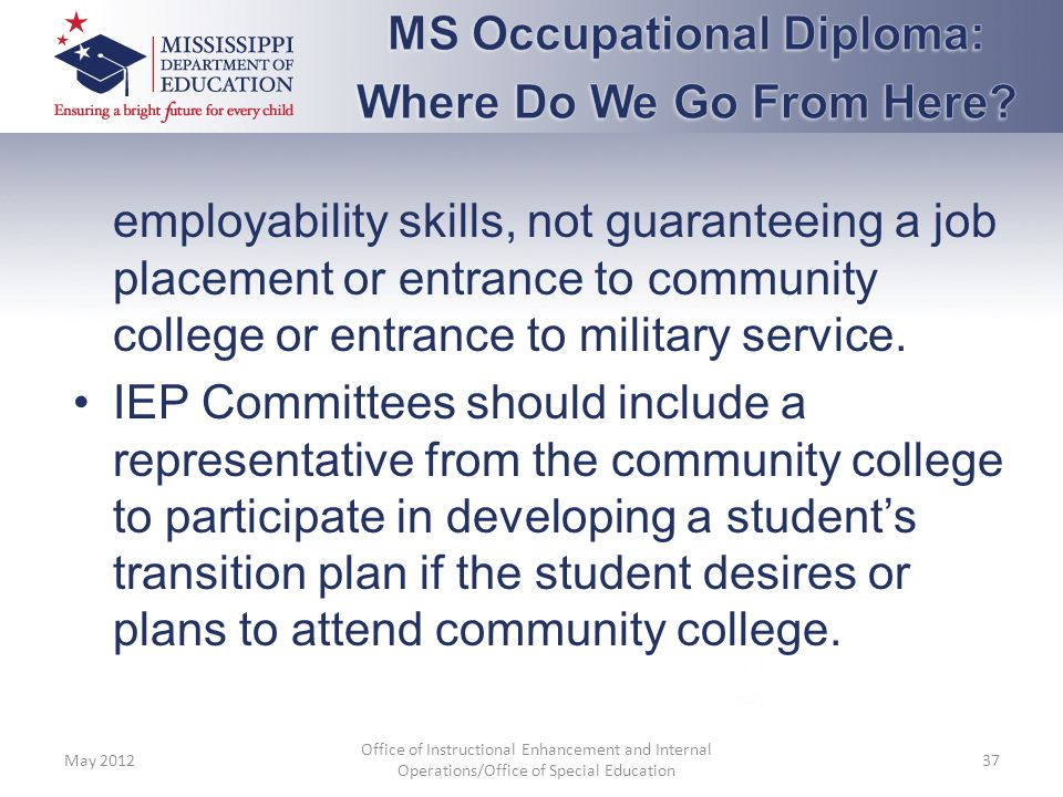 employability skills, not guaranteeing a job placement or entrance to community college or entrance to military service. IEP Committees should include
