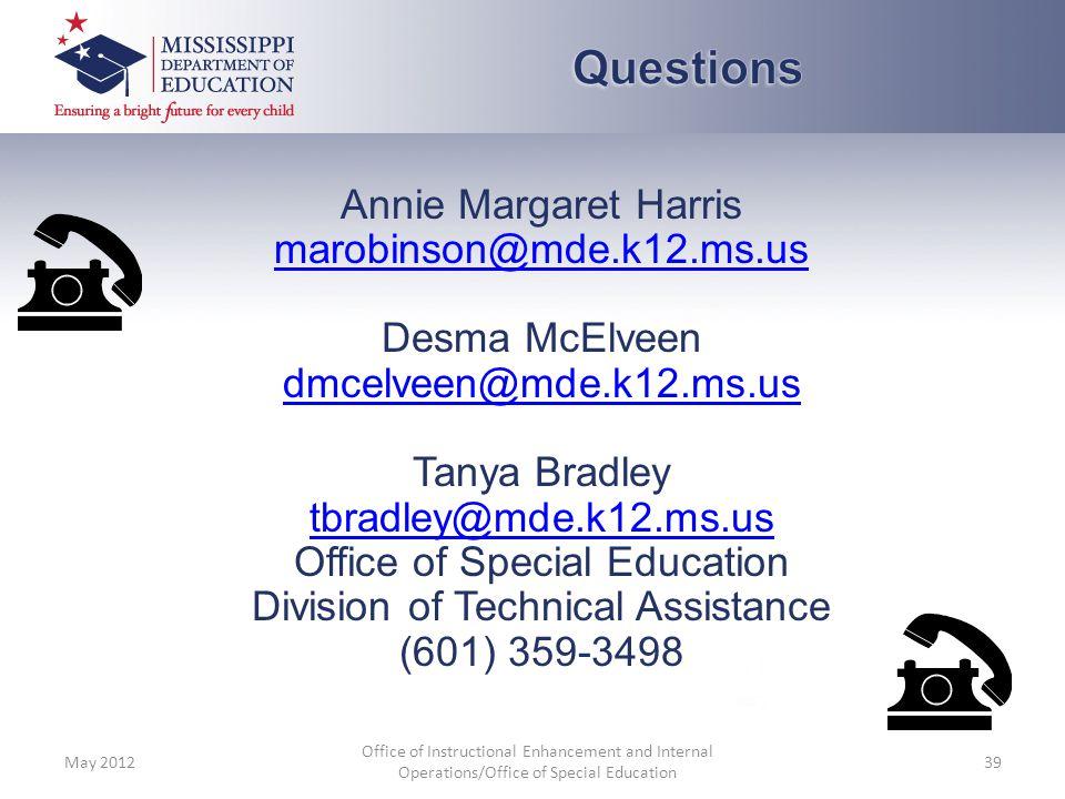 Annie Margaret Harris marobinson@mde.k12.ms.us Desma McElveen dmcelveen@mde.k12.ms.us Tanya Bradley tbradley@mde.k12.ms.us Office of Special Education