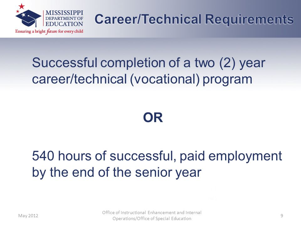 Successful completion of a two (2) year career/technical (vocational) program OR 540 hours of successful, paid employment by the end of the senior yea