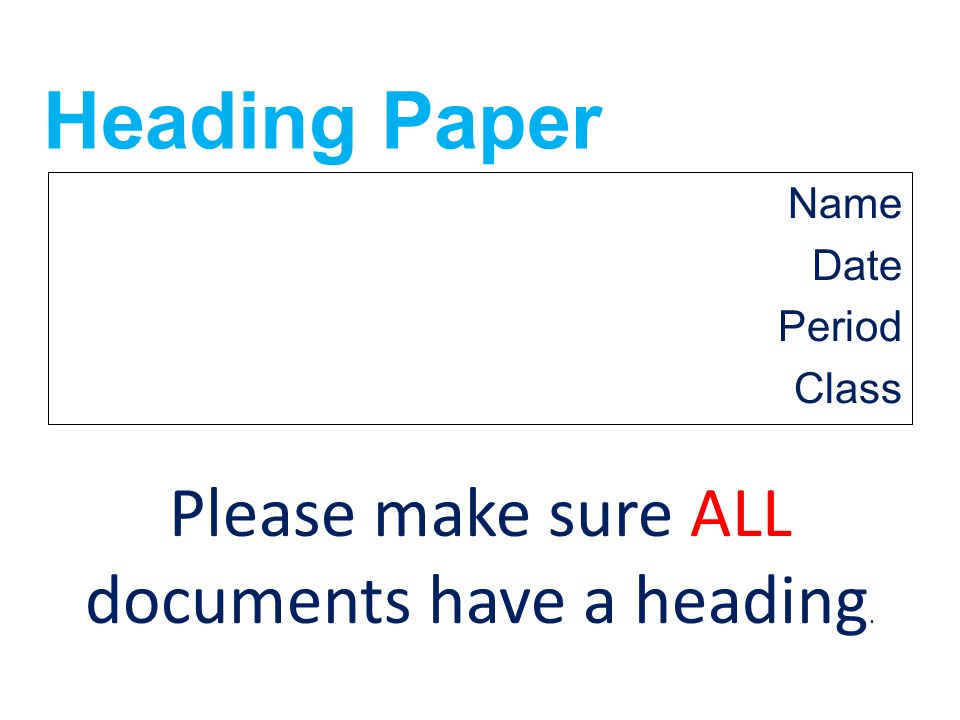 Heading Paper Name Date Period Class Please make sure ALL documents have a heading.