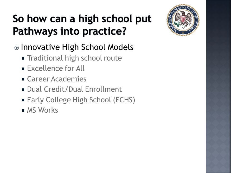  Innovative High School Models  Traditional high school route  Excellence for All  Career Academies  Dual Credit/Dual Enrollment  Early College High School (ECHS)  MS Works