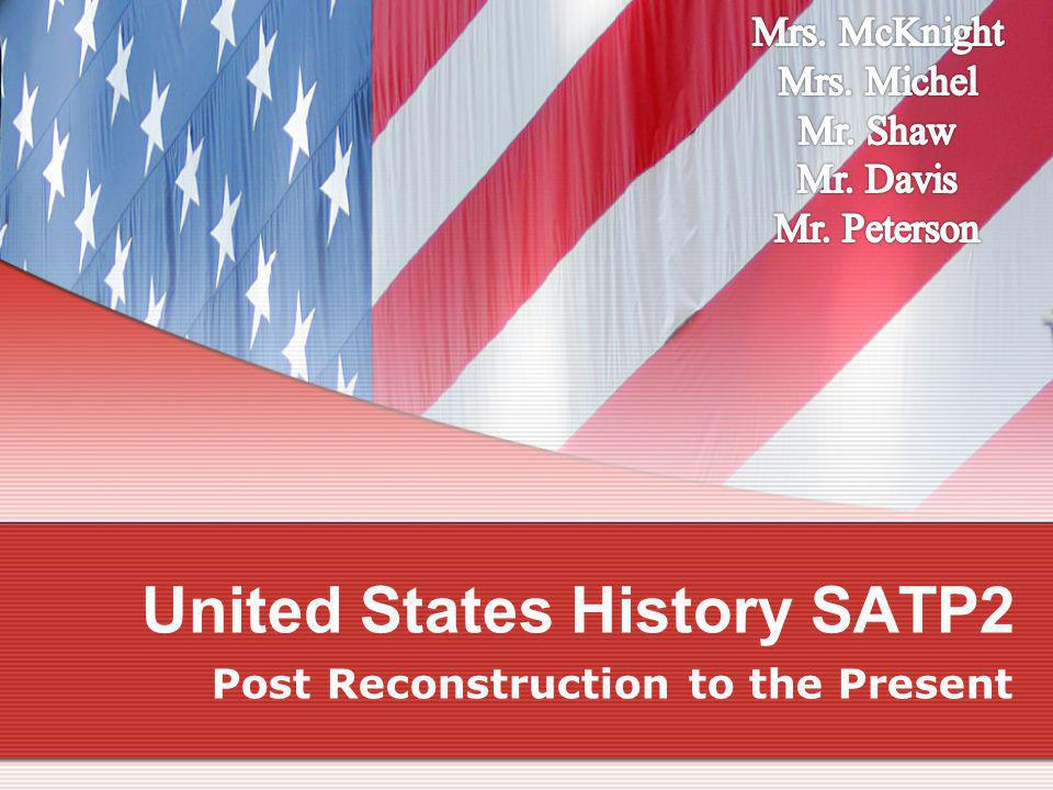 United States History SATP2 Post Reconstruction to the Present