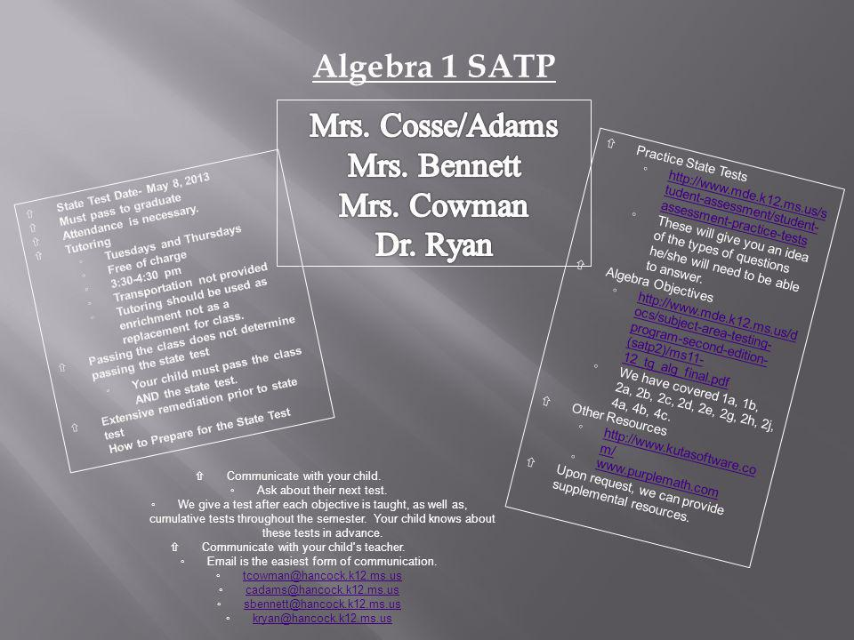 Algebra 1 SATP  Practice State Tests ◦  tudent-assessment/student- assessment-practice-testshttp://  tudent-assessment/student- assessment-practice-tests ◦These will give you an idea of the types of questions he/she will need to be able to answer.