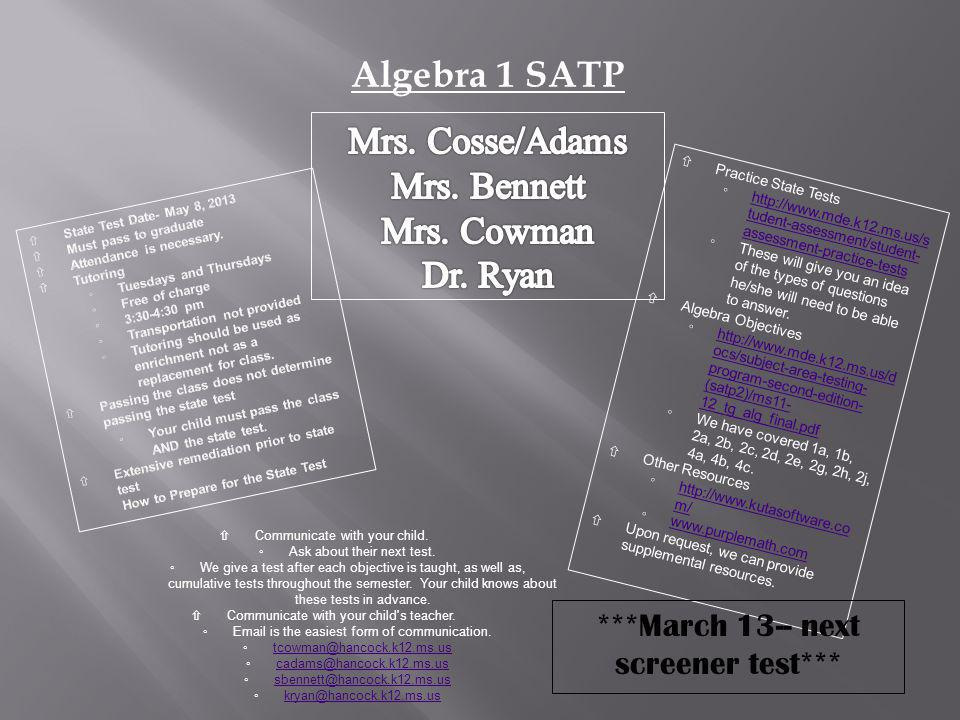 Algebra 1 SATP  Practice State Tests ◦http://www.mde.k12.ms.us/s tudent-assessment/student- assessment-practice-testshttp://www.mde.k12.ms.us/s tudent-assessment/student- assessment-practice-tests ◦These will give you an idea of the types of questions he/she will need to be able to answer.