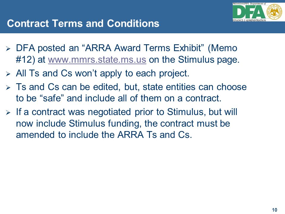 10 Contract Terms and Conditions  DFA posted an ARRA Award Terms Exhibit (Memo #12) at www.mmrs.state.ms.us on the Stimulus page.www.mmrs.state.ms.us  All Ts and Cs won't apply to each project.