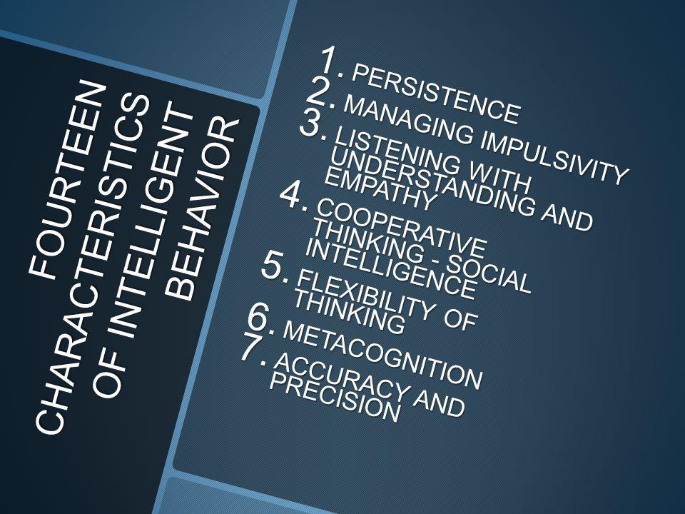 FOURTEEN CHARACTERISTICS OF INTELLIGENT BEHAVIOR 1.