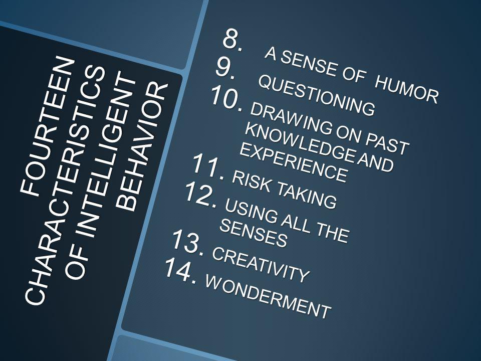 FOURTEEN CHARACTERISTICS OF INTELLIGENT BEHAVIOR 8.