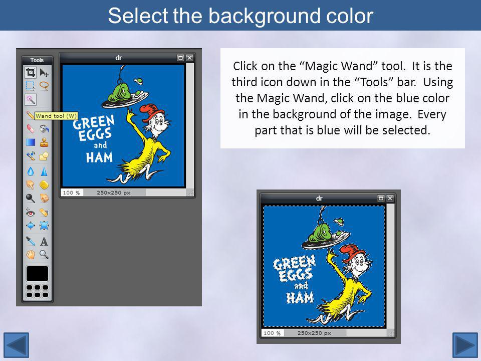 Select the background color Click on the Magic Wand tool.