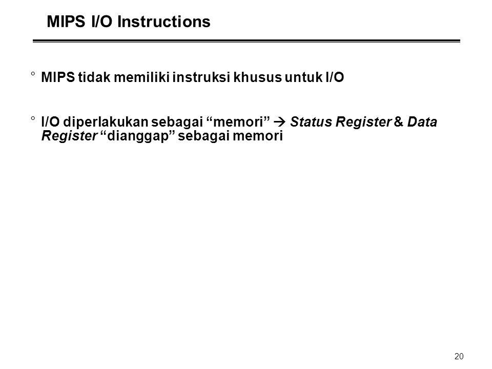 """20 MIPS I/O Instructions °MIPS tidak memiliki instruksi khusus untuk I/O °I/O diperlakukan sebagai """"memori""""  Status Register & Data Register """"diangga"""