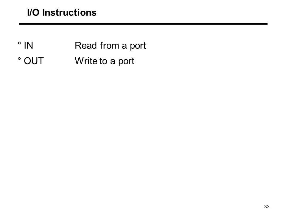 33 I/O Instructions °INRead from a port °OUTWrite to a port