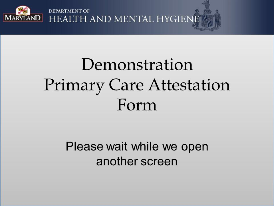 Demonstration Primary Care Attestation Form Please wait while we open another screen