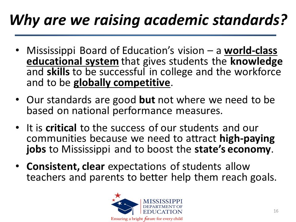Mississippi Board of Education's vision – a world-class educational system that gives students the knowledge and skills to be successful in college and the workforce and to be globally competitive.