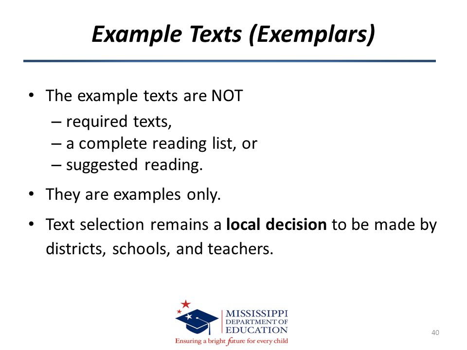 Example Texts (Exemplars) The example texts are NOT – required texts, – a complete reading list, or – suggested reading. They are examples only. Text