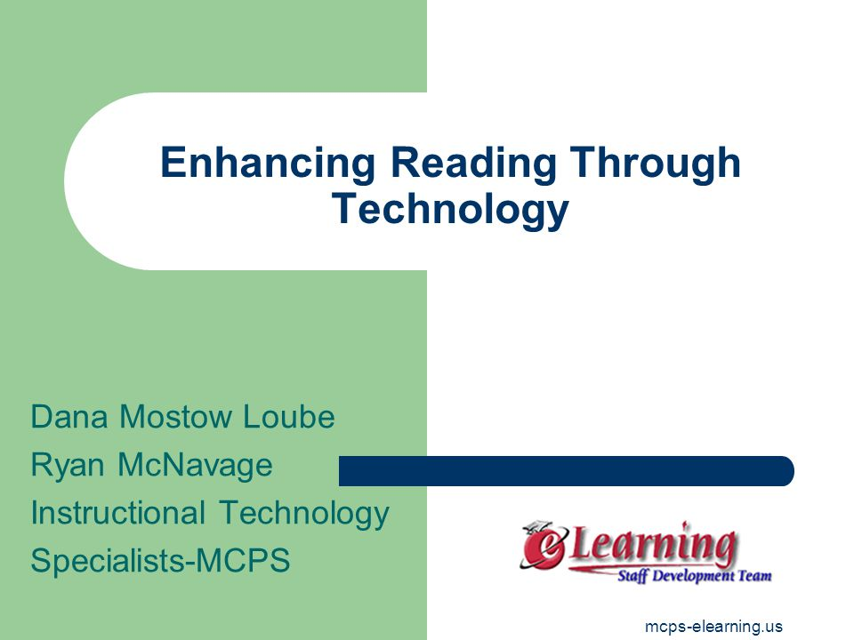 mcps-elearning.us Enhancing Reading Through Technology Dana Mostow Loube Ryan McNavage Instructional Technology Specialists-MCPS