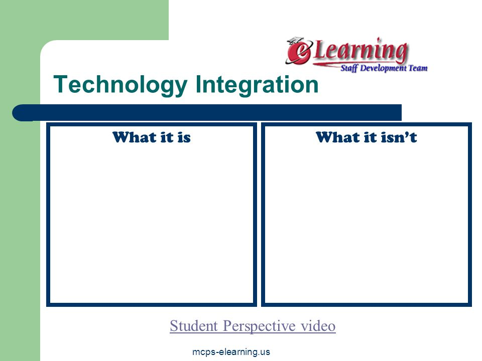mcps-elearning.us Technology Integration What it isWhat it isn't Student Perspective video