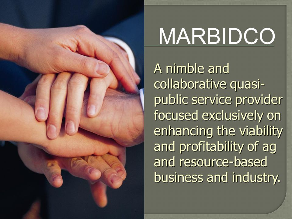 A nimble and collaborative quasi- public service provider focused exclusively on enhancing the viability and profitability of ag and resource-based business and industry.