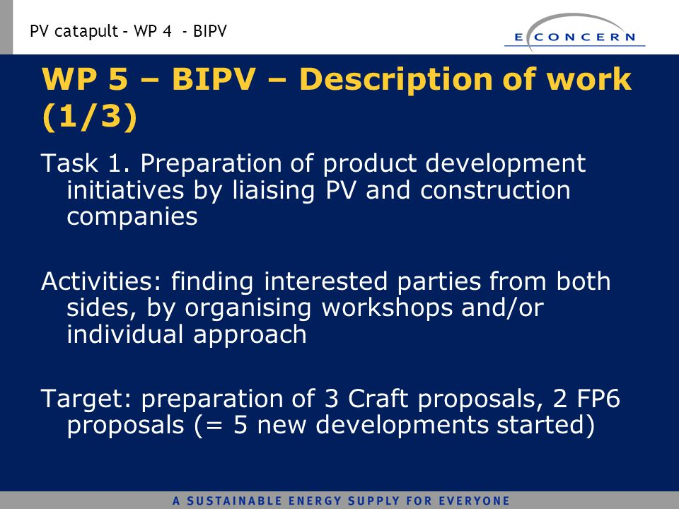 PV catapult – WP 4 - BIPV WP 5 – BIPV – Description of work (1/3) Task 1. Preparation of product development initiatives by liaising PV and constructi