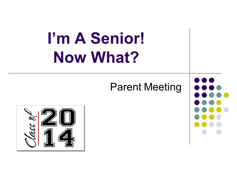 I'm A Senior! Now What Parent Meeting