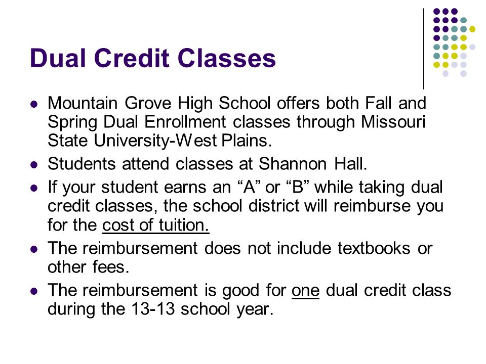 Dual Credit Classes Mountain Grove High School offers both Fall and Spring Dual Enrollment classes through Missouri State University-West Plains.
