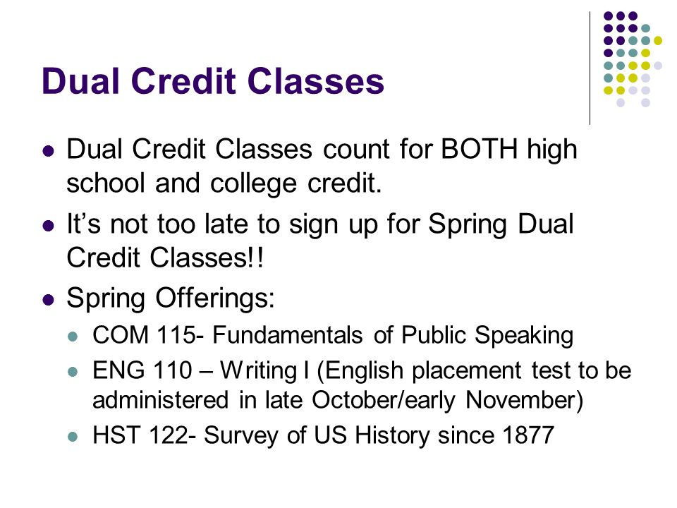 Dual Credit Classes Dual Credit Classes count for BOTH high school and college credit.