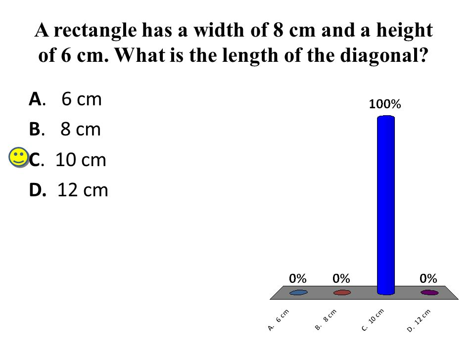 A rectangle has a width of 8 cm and a height of 6 cm. What is the length of the diagonal? A. 6 cm B. 8 cm C. 10 cm D. 12 cm