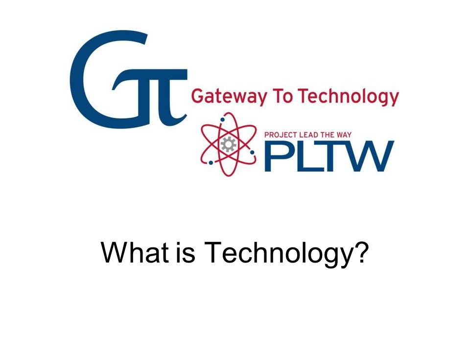 Technology is comprised of the products and processes created by engineers that meet our needs and wants.