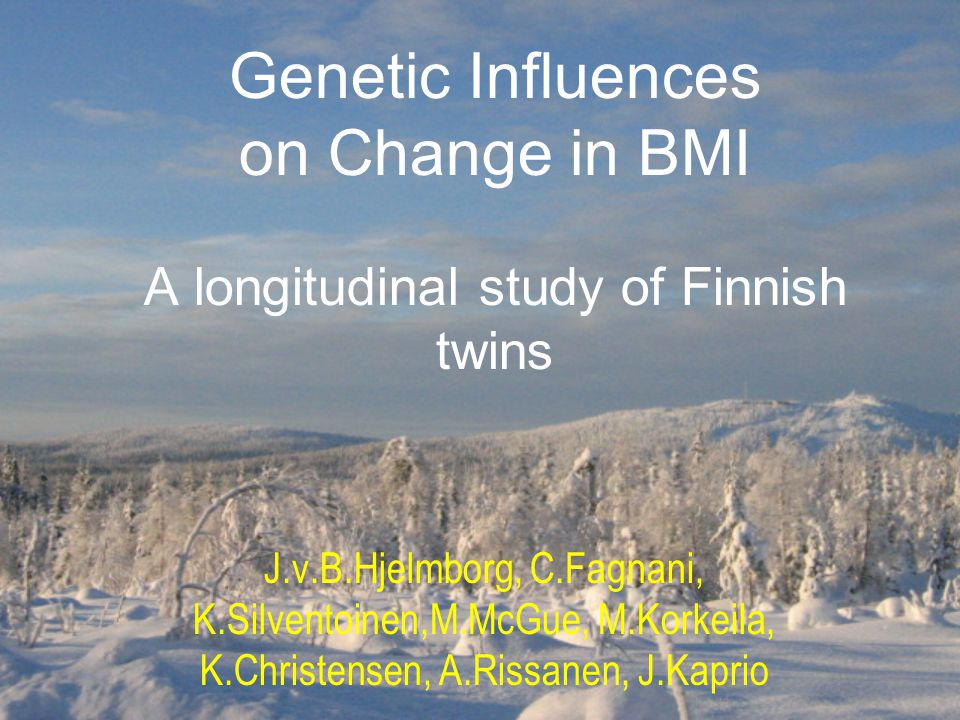 Genetic Influences on Change in BMI A longitudinal study of Finnish twins J.v.B.Hjelmborg, C.Fagnani, K.Silventoinen,M.McGue, M.Korkeila, K.Christensen, A.Rissanen, J.Kaprio