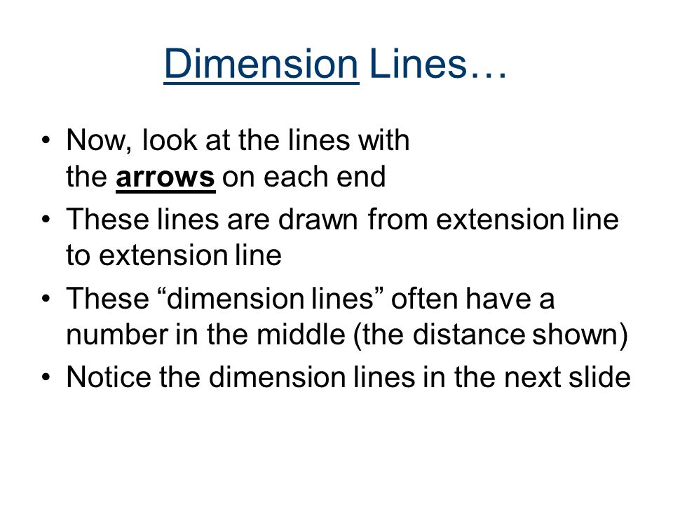 """Dimension Lines… Now, look at the lines with the arrows on each end These lines are drawn from extension line to extension line These """"dimension lines"""