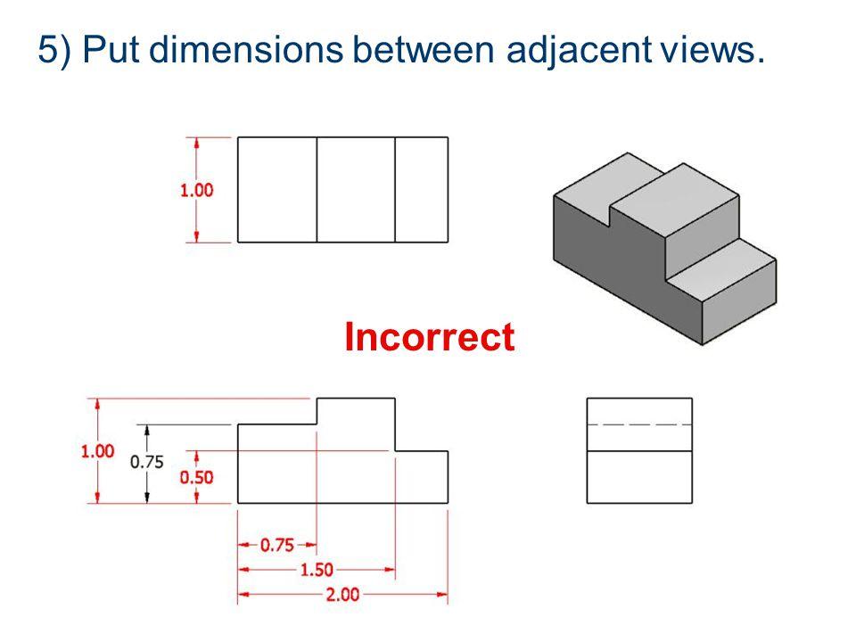 5) Put dimensions between adjacent views. Incorrect