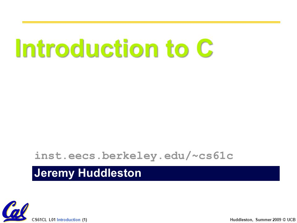 CS61CL L01 Introduction (32) Huddleston, Summer 2009 © UCB Arrays (one elt past array must be valid) Array size n; want to access from 0 to n-1, but test for exit by comparing to address one element past the array int ar[10], *p, *q, sum = 0;...