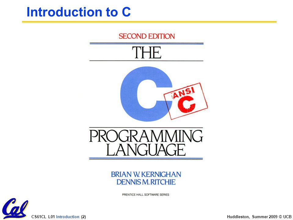 CS61CL L01 Introduction (43) Huddleston, Summer 2009 © UCB