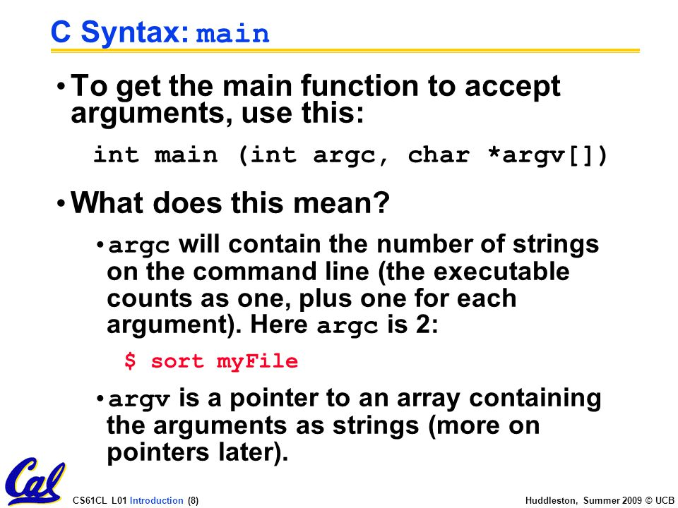CS61CL L01 Introduction (19) Huddleston, Summer 2009 © UCB C Pointer Dangers Declaring a pointer just allocates space to hold the pointer – it does not allocate something to be pointed to.