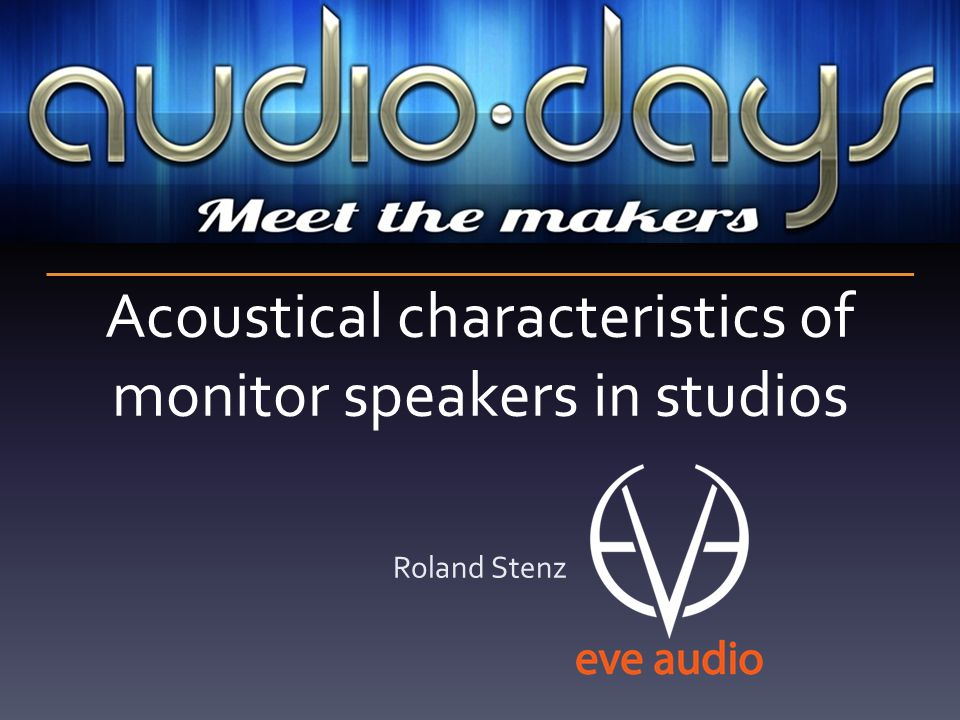 Acoustical characteristics of monitor speakers in studios Roland Stenz