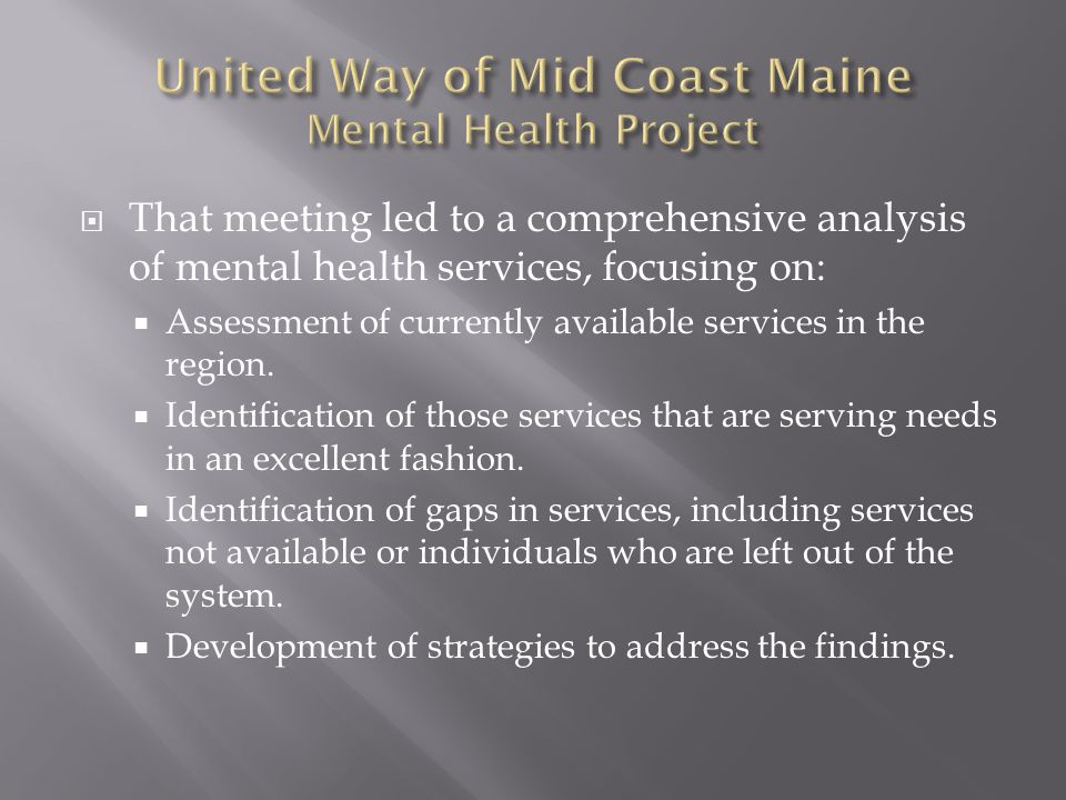  That meeting led to a comprehensive analysis of mental health services, focusing on:  Assessment of currently available services in the region.