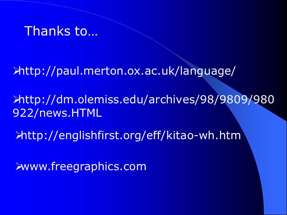 Thanks to…  http://paul.merton.ox.ac.uk/language/  http://dm.olemiss.edu/archives/98/9809/980 922/news.HTML  http://englishfirst.org/eff/kitao-wh.htm  www.freegraphics.com