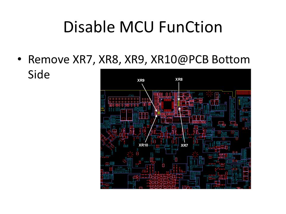 Disable MCU FunCtion Remove XR7, XR8, XR9, XR10@PCB Bottom Side