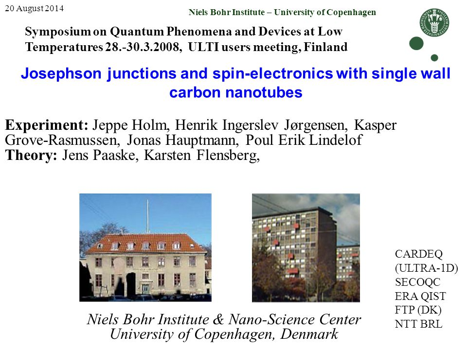 Content 20 August 2014 Niels Bohr Institute – University of Copenhagen 1.Single wall carbon nanotubes by CVD 2.Nanotube synthesis in its enfancy 3.Biasspectroscopy 4.Importance of contact resistance 5.Renormalization shifts 6.Exchange fields from ferromagnetic contacts 7.Spin reversal by the gatevoltage 8.Giaever tunneling through SWCNT 9.Josephson tunneling through SWCNT