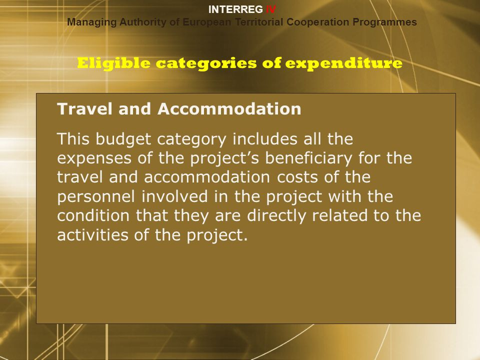 Eligible categories of expenditure Travel and Accommodation This budget category includes all the expenses of the project's beneficiary for the travel and accommodation costs of the personnel involved in the project with the condition that they are directly related to the activities of the project.