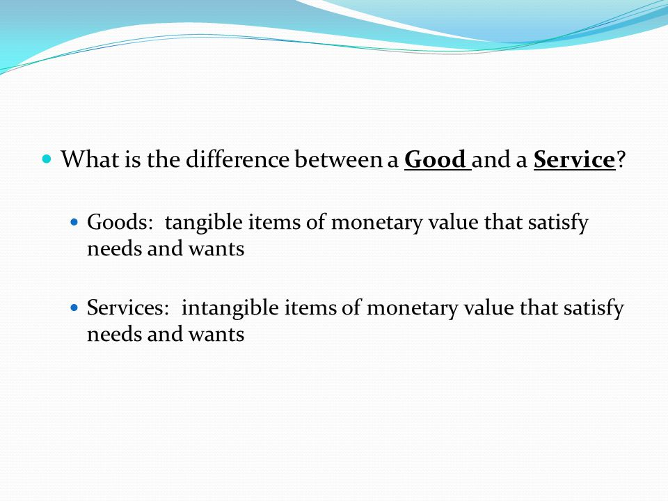 What is the difference between a Good and a Service.