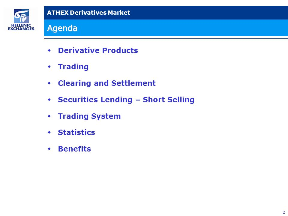 3 ATHEX Derivatives Market Financial Derivatives: Every financial product, the value of which depends on the value of another product (underlying product).