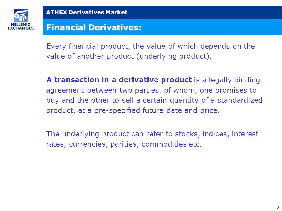 24 ATHEX Derivatives Market Vendors  Greece 1.FORTHNET SA 2.ZEYS 3.K-TEL KALOFOLIAS 4.INFOREX 5.PROFILE SA 6.TENFORE SYSTEMS LIMITED  Cyprus 1.AG - FINANCIAL ΝΕΤWORK LTD  Foreign 1.BLOOMBERG LP 2.GL TRADE SA 3.REUTERS LIMITED