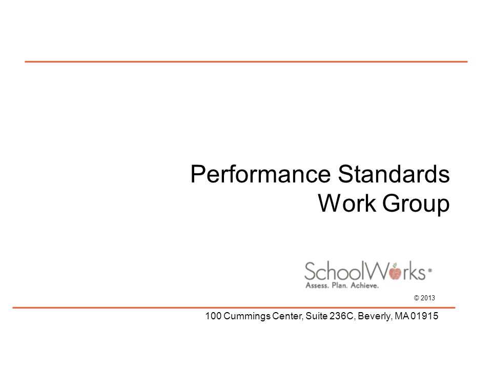 © 2013 100 Cummings Center, Suite 236C, Beverly, MA 01915 Performance Standards Work Group