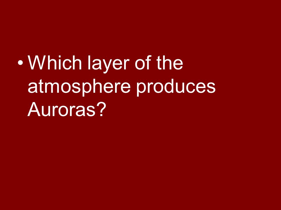 Which layer of the atmosphere produces Auroras