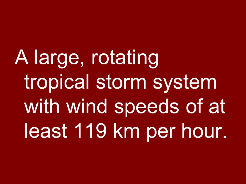 A large, rotating tropical storm system with wind speeds of at least 119 km per hour.