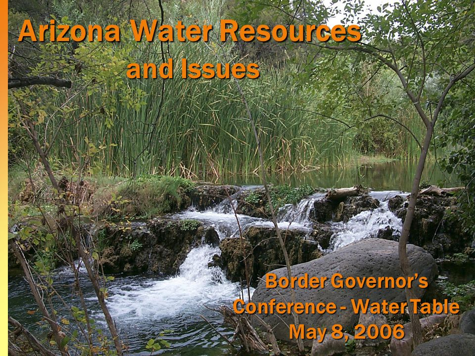 Arizona Water Resources and Issues Border Governor's Conference - Water Table May 8, 2006