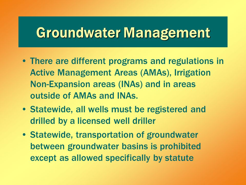There are different programs and regulations in Active Management Areas (AMAs), Irrigation Non-Expansion areas (INAs) and in areas outside of AMAs and INAs.