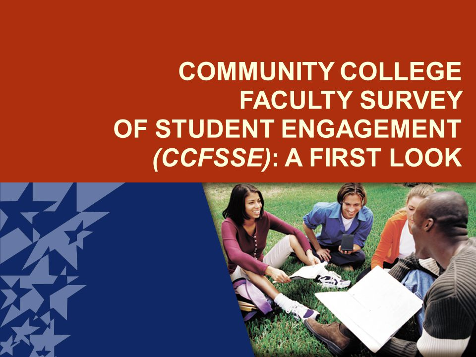 COMMUNITY COLLEGE FACULTY SURVEY OF STUDENT ENGAGEMENT (CCFSSE): A FIRST LOOK