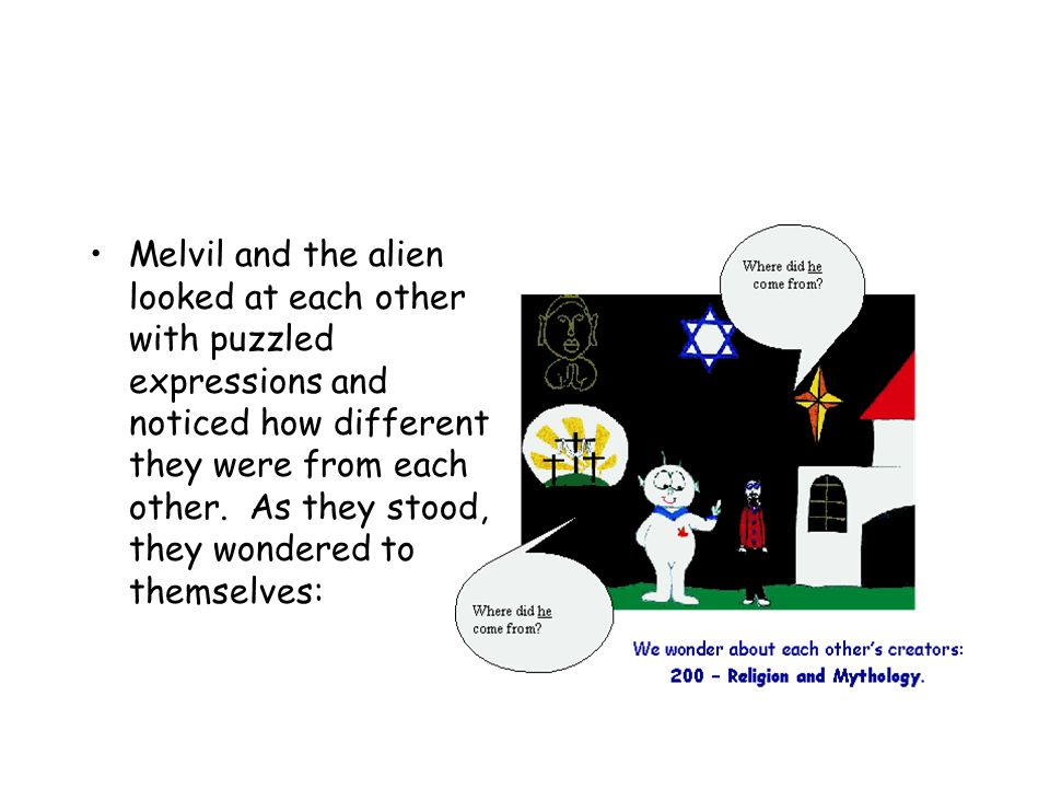 Melvil and the alien looked at each other with puzzled expressions and noticed how different they were from each other.