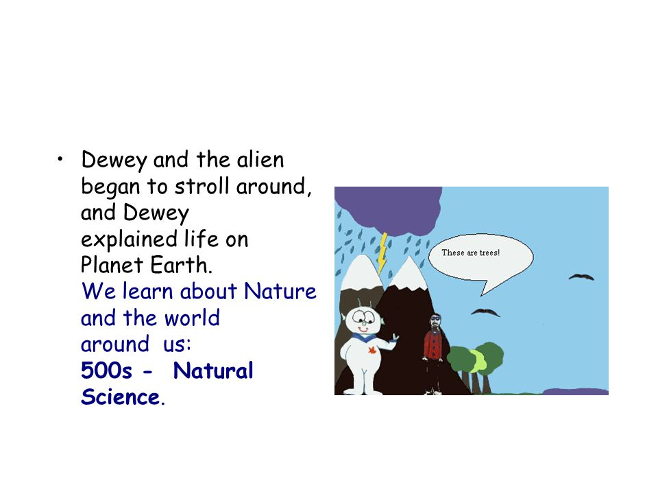 Dewey and the alien began to stroll around, and Dewey explained life on Planet Earth.
