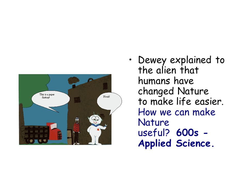 Dewey explained to the alien that humans have changed Nature to make life easier.